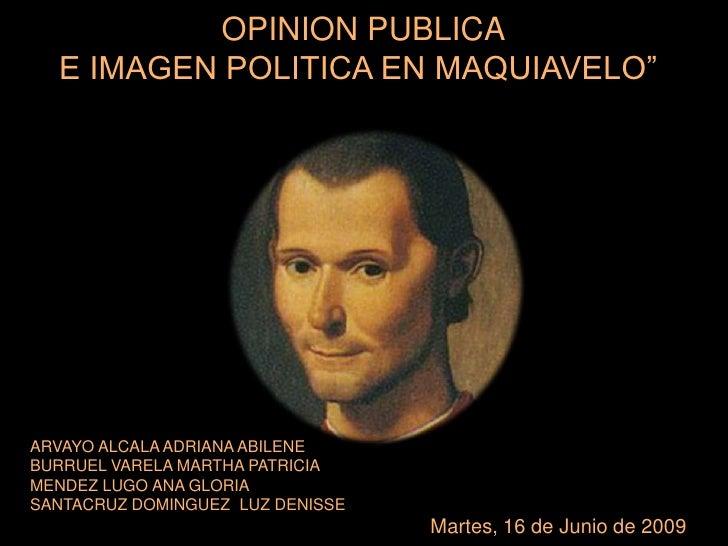 "OPINION PUBLICA <br />E IMAGEN POLITICA EN MAQUIAVELO""<br />ARVAYO ALCALA ADRIANA ABILENE<br />BURRUEL VARELA MARTHA PATR..."