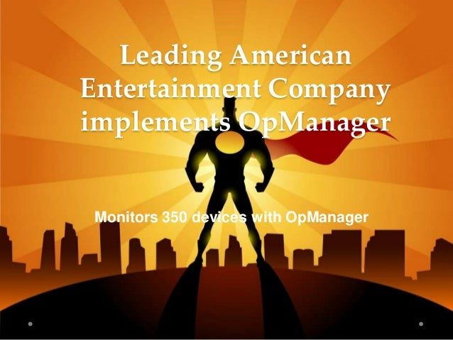 Leading American Entertainment Company implements OpManager Monitors 350 devices with OpManager