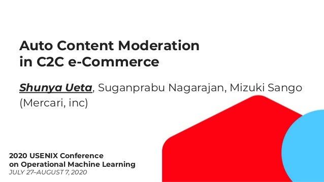 1 Auto Content Moderation in C2C e-Commerce Shunya Ueta, Suganprabu Nagarajan, Mizuki Sango (Mercari, inc) 2020 USENIX Con...