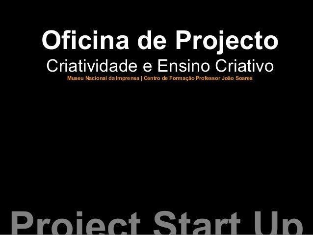 Oficina de ProjectoCriatividade e Ensino CriativoMuseu Nacional da Imprensa | Centro de Formação Professor João Soares
