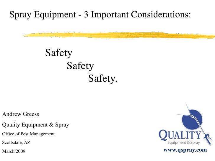 © Copyright 2008 Quality Equipment & Spray<br />Spray Equipment - 3 Important Considerations:<br />Safety<br />Safet...