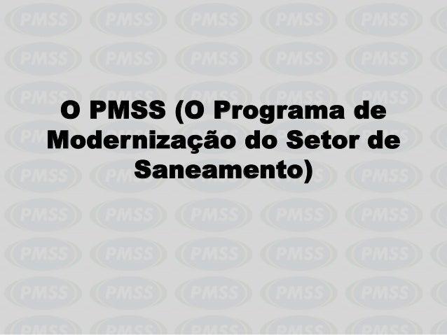 O PMSS (O Programa de  Modernização do Setor de  Saneamento)