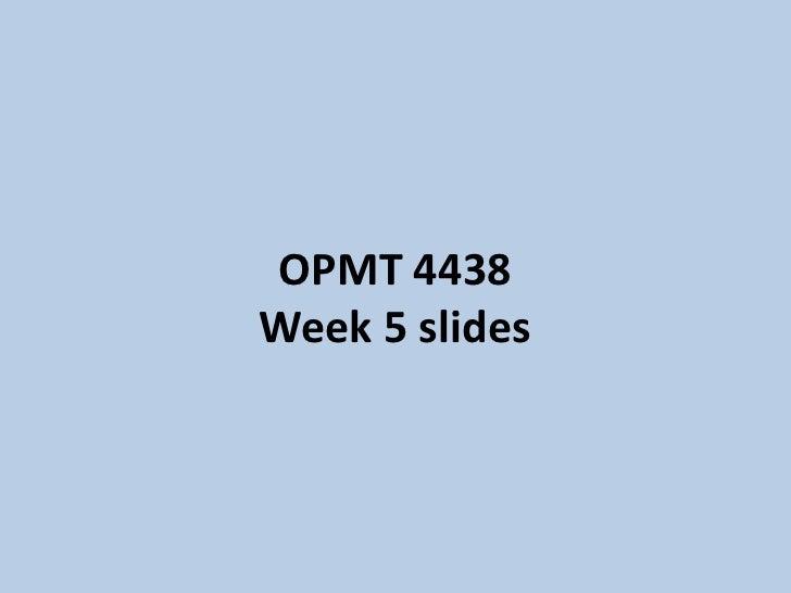 OPMT 4438Week 5 slides