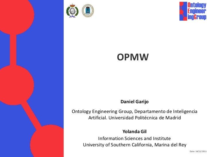 OPMW                      Daniel GarijoOntology Engineering Group, Departamento de Inteligencia       Artificial. Universi...