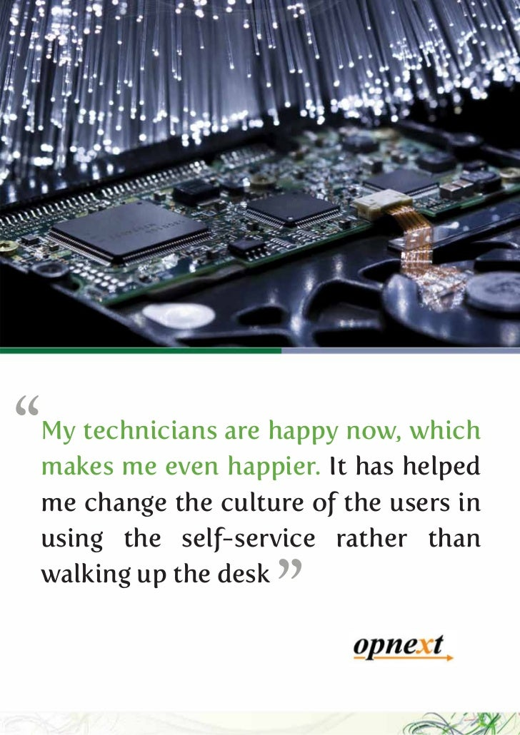 """""""My technicians are happy now, whichmakes me even happier. It has helpedme change the culture of the users inusing the sel..."""
