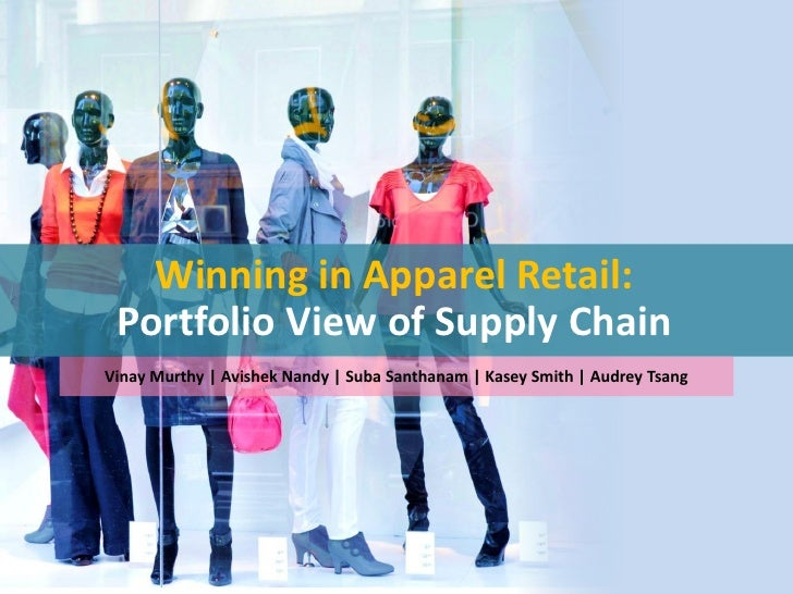 Winning in Apparel Retail: Portfolio View of Supply ChainVinay Murthy | Avishek Nandy | Suba Santhanam | Kasey Smith | Aud...