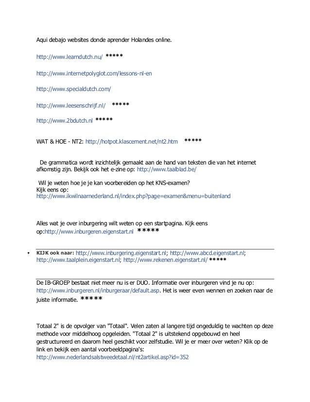 Aqui debajo websites donde aprender Holandes online.http://www.learndutch.nu/    *****http://www.internetpolyglot.com/less...