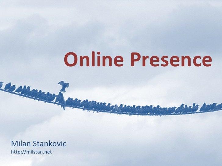 Online Presence Milan Stankovic http://milstan.net