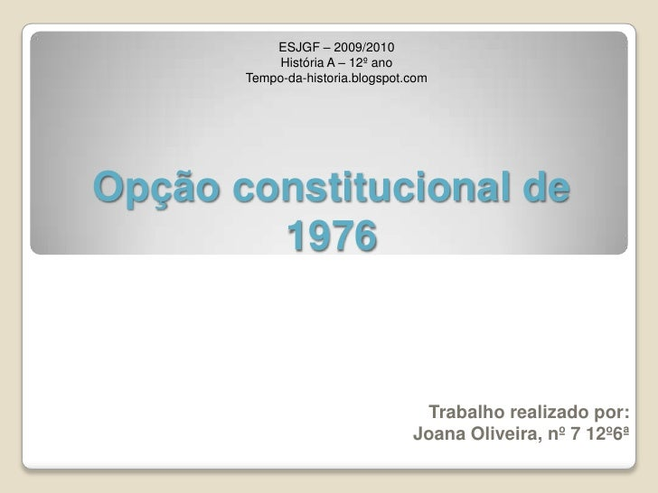 Opção constitucional de 1976<br />ESJGF – 2009/2010<br />História A – 12º ano<br />Tempo-da-historia.blogspot.com<br />Tra...