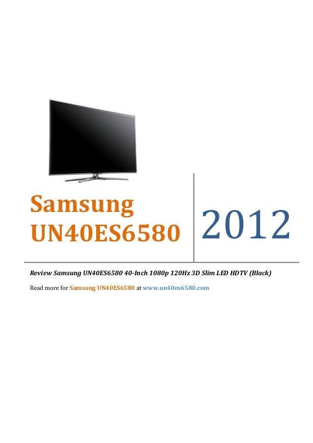 SamsungUN40ES6580                                         2012Review Samsung UN40ES6580 40-Inch 1080p 120Hz 3D Slim LED HD...