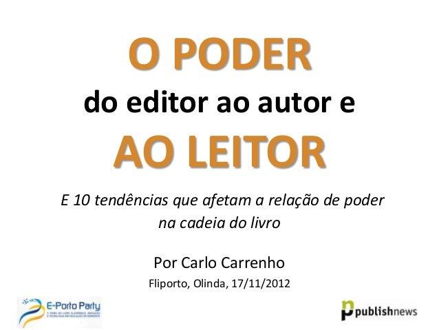 O PODER   do editor ao autor e       AO LEITORE 10 tendências que afetam a relação de poder              na cadeia do livr...