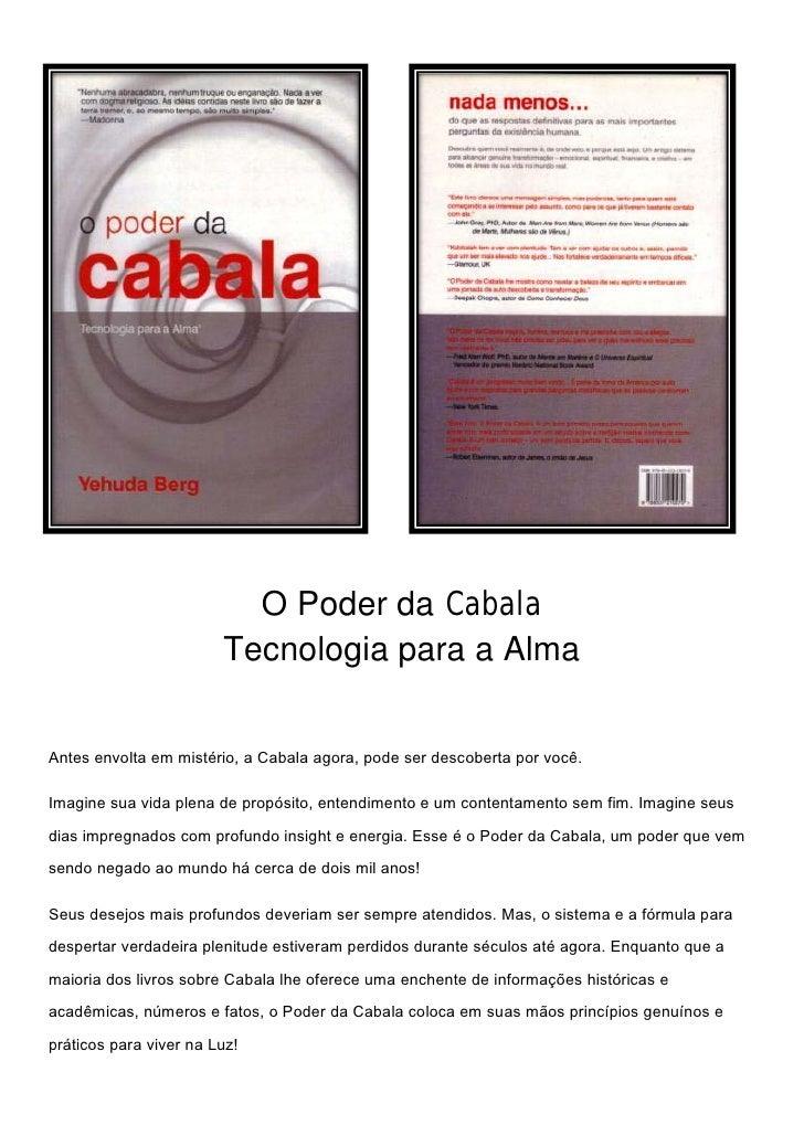 O Poder da Cabala                        Tecnologia para a AlmaAntes envolta em mistério, a Cabala agora, pode ser descobe...