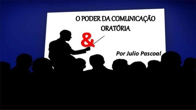 O PODER DA COMUNICAÇÃO ORATÓRIA & Por Julio Pascoal