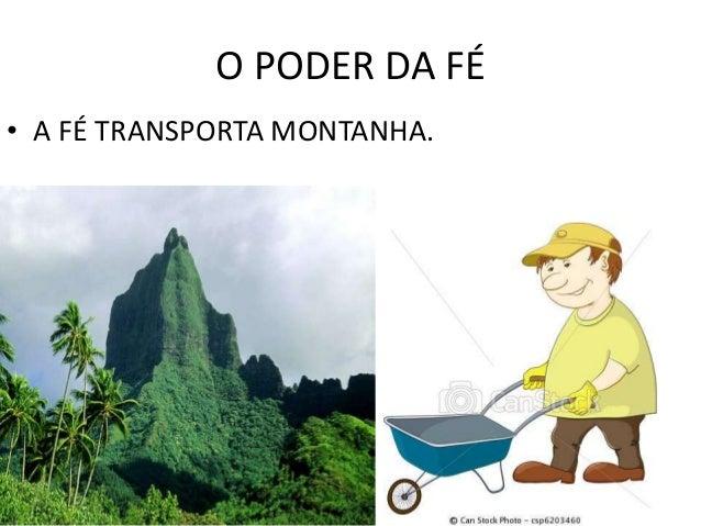 O PODER DA FÉ• A FÉ TRANSPORTA MONTANHA.