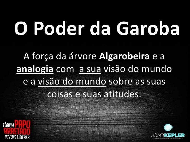 O Poder da Garoba A força da árvore Algarobeira e aanalogia com a sua visão do mundo e a visão do mundo sobre as suas     ...