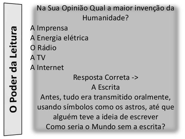 Na Sua Opinião Qual a maior invenção da                Humanidade?A ImprensaA Energia elétricaO RádioA TVA Internet       ...