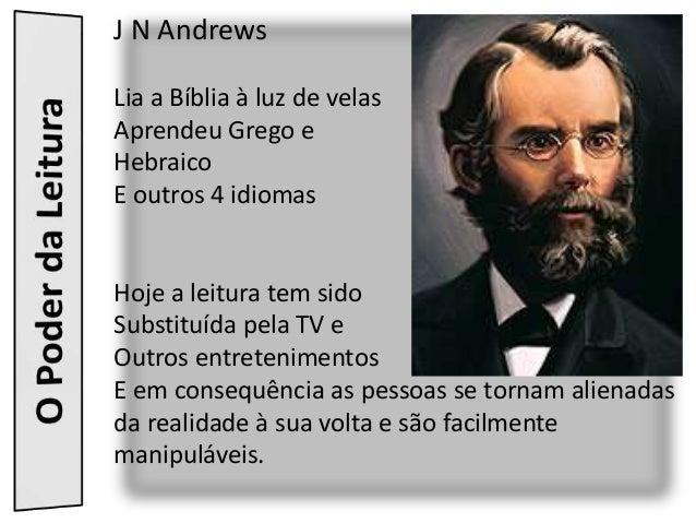 J N AndrewsLia a Bíblia à luz de velasAprendeu Grego eHebraicoE outros 4 idiomasHoje a leitura tem sidoSubstituída pela TV...
