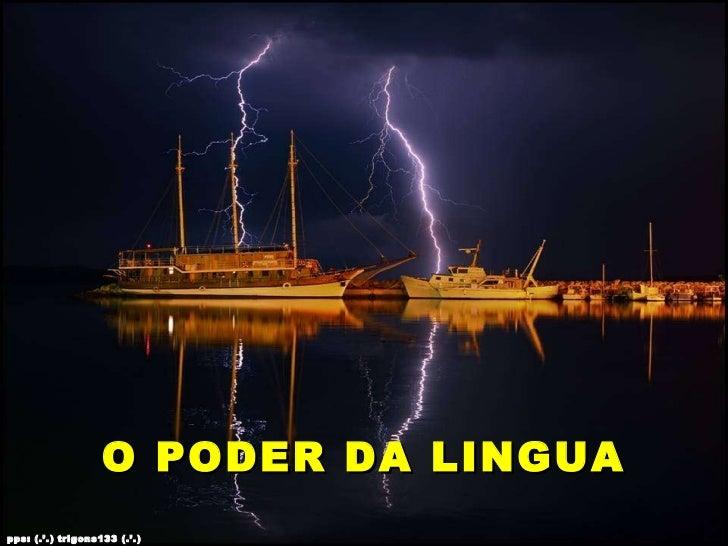 O PODER DA LINGUA pps: (.'.) trigons133 (.'.)