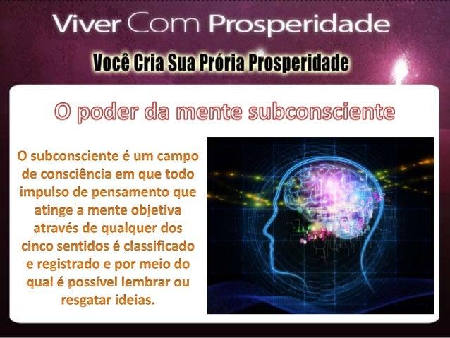 O subconsciente recebe e arquiva impressões sensoriais ou ideias de qualquer natureza.