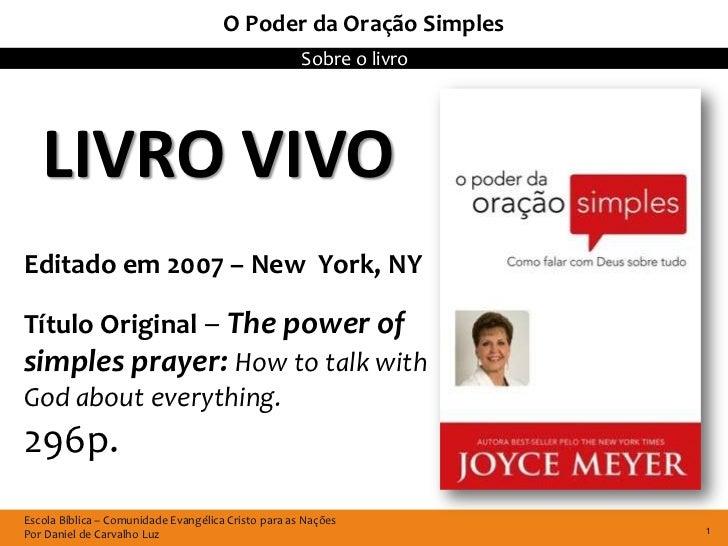 O Poder da Oração Simples                                                     Sobre o livro   LIVRO VIVOEditado em 2007 – ...