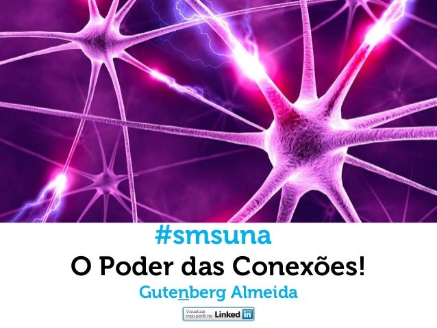 O Poder das Conexões! Gutenberg Almeida  #smsuna
