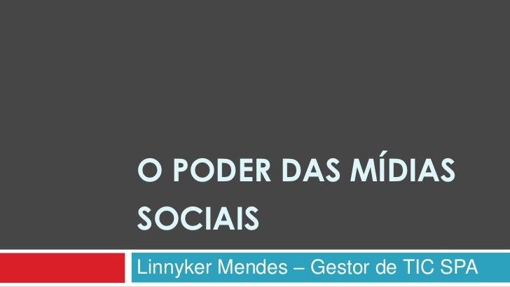 O PODER DAS MÍDIASSOCIAISLinnyker Mendes – Gestor de TIC SPA