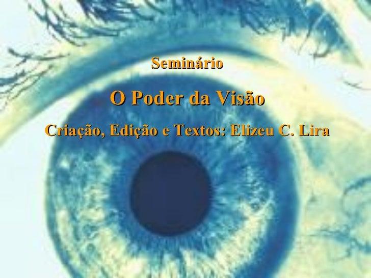 Seminário O Poder da Visão Criação, Edição e Textos: Elizeu C. Lira