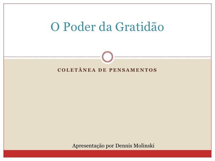O Poder da Gratidão COLETÂNEA DE PENSAMENTOS    Apresentação por Dennis Molinski