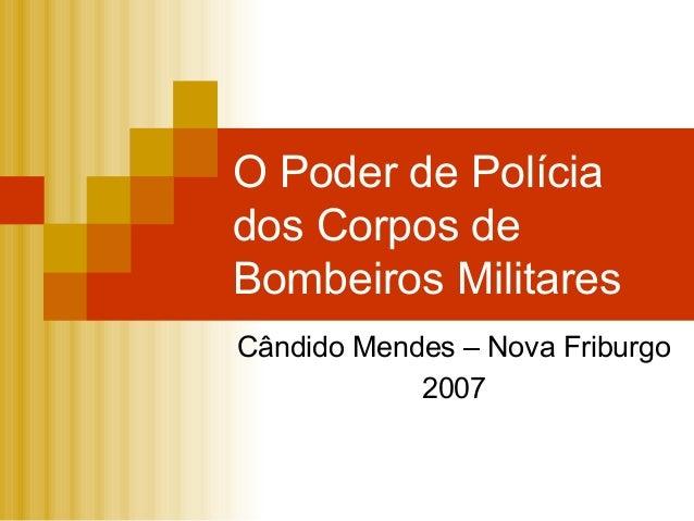 O Poder de Polícia dos Corpos de Bombeiros Militares Cândido Mendes – Nova Friburgo 2007