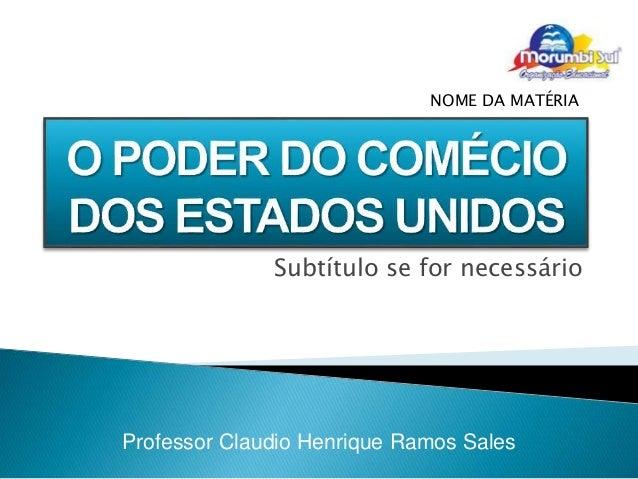NOME DA MATÉRIA  Subtítulo se for necessário  Professor Claudio Henrique Ramos Sales