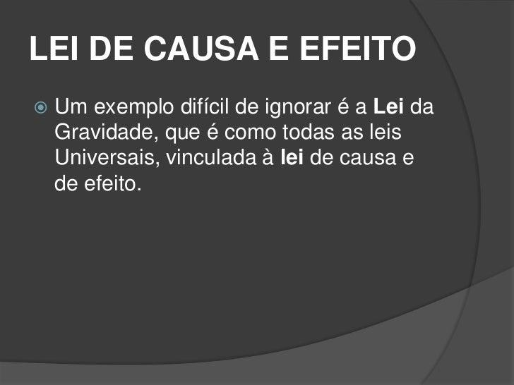 LEI DE CAUSA E EFEITO   O salto, a queda ou o empurrão, são a    causa, a colisão com o que estiver    embaixo é o efeito...