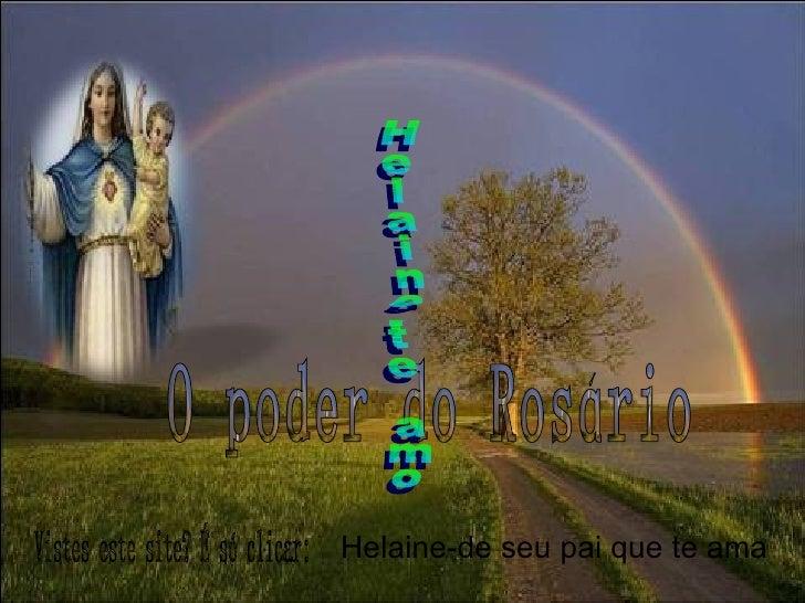 O poder do Rosário  Vistes este site? É só clicar: Helaine-de seu pai que te ama Helaine-te amo