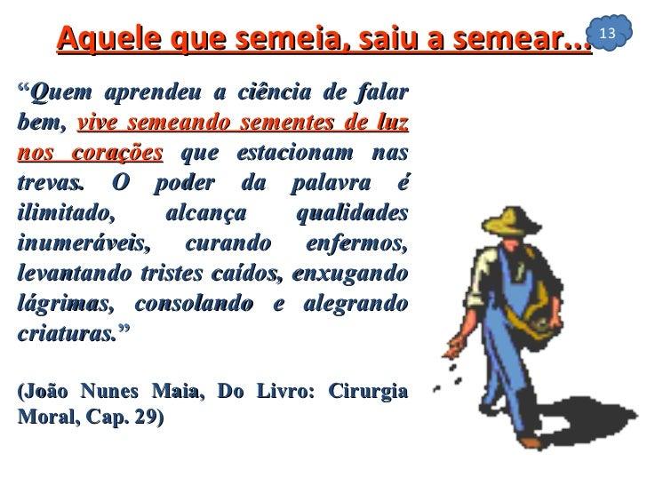 """Aquele que semeia, saiu a semear... """" Quem aprendeu a ciência de falar bem,  vive semeando sementes de luz nos corações  q..."""