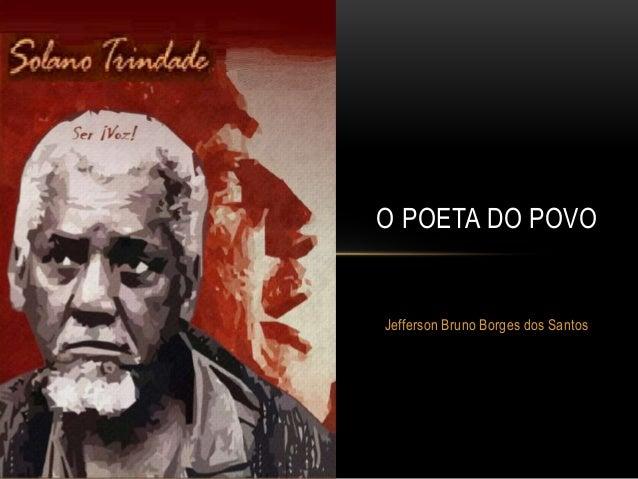 O POETA DO POVO  Jefferson Bruno Borges dos Santos