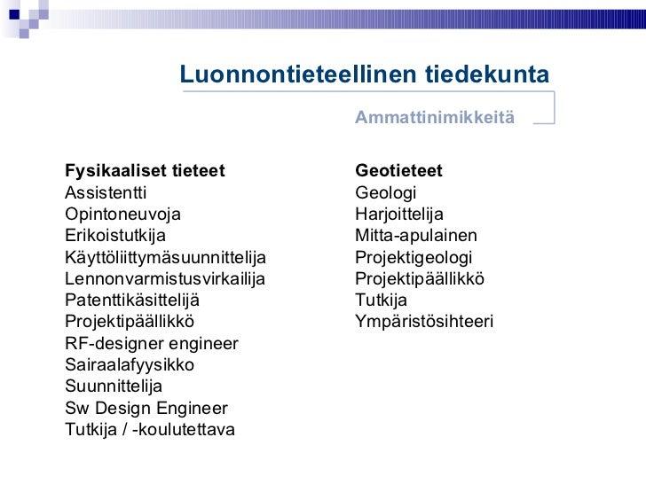 Luonnontieteellinen tiedekunta Ammattinimikkeitä Fysikaaliset tieteet Assistentti Opintoneuvoja Erikoistutkija Käyttöliitt...