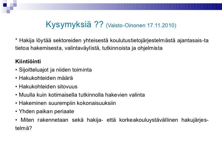 Kysymyksiä ??  ( Vaisto-Oinonen 17.11.2010) * Hakija löytää sektoreiden yhteisestä koulutustietojärjestelmästä ajantasais-...
