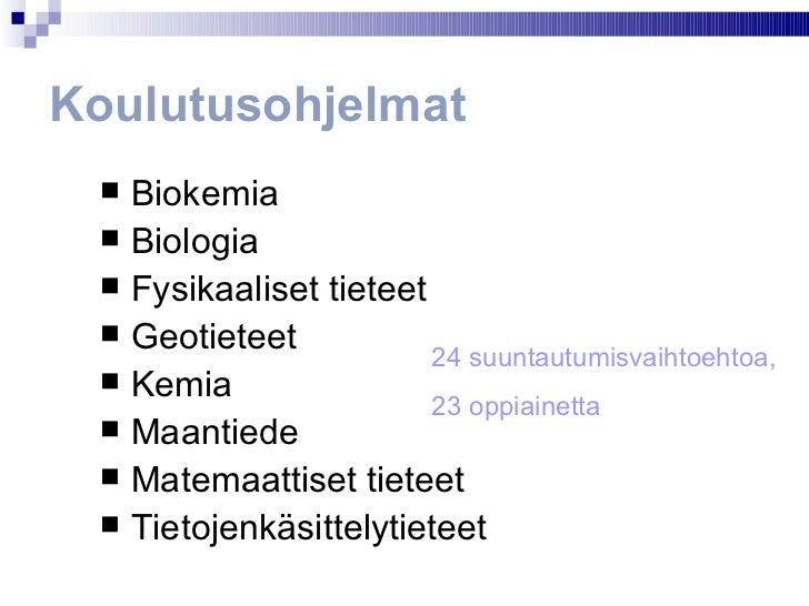 Koulutusohjelmat <ul><li>Biokemia </li></ul><ul><li>Biologia </li></ul><ul><li>Fysikaaliset tieteet </li></ul><ul><li>Geot...