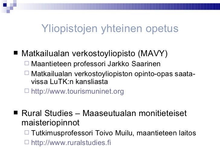 Yliopistojen yhteinen opetus <ul><li>Matkailualan verkostoyliopisto (MAVY) </li></ul><ul><ul><li>Maantieteen professori Ja...
