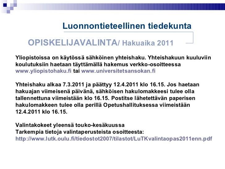 Luonnontieteellinen tiedekunta OPISKELIJAVALINTA / Hakuaika 2011 Yliopistoissa on käytössä sähköinen yhteishaku. Yhteishak...