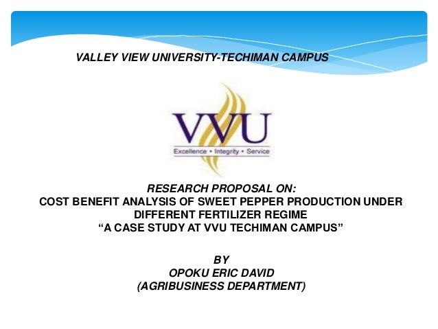 VALLEY VIEW UNIVERSITY-TECHIMAN CAMPUS  RESEARCH PROPOSAL ON: COST BENEFIT ANALYSIS OF SWEET PEPPER PRODUCTION UNDER DIFFE...