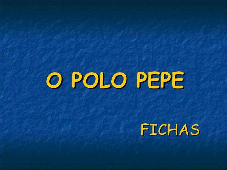 O POLO PEPE FICHAS