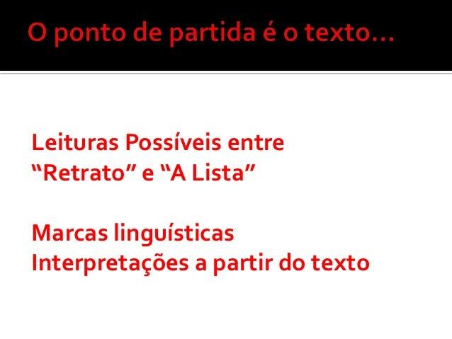 """Leituras Possíveis entre""""Retrato"""" e """"A Lista""""Marcas linguísticasInterpretações a partir do texto"""