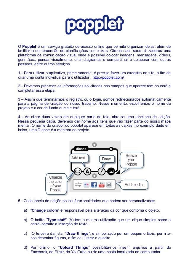 O Popplet é um serviço gratuito de acesso online que permite organizar ideias, além defacilitar a compreensão de planifica...