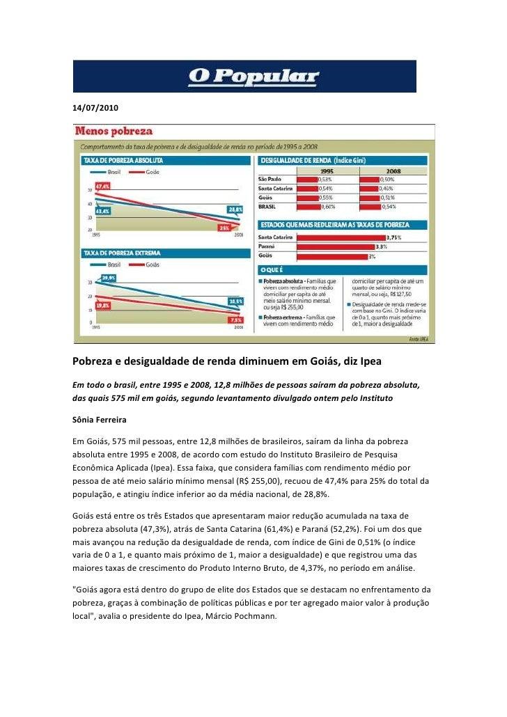 14/07/2010<br />Pobreza e desigualdade de renda diminuem em Goiás, diz Ipea<br />Em todo o brasil, entre 1995 e 2008, 12,8...