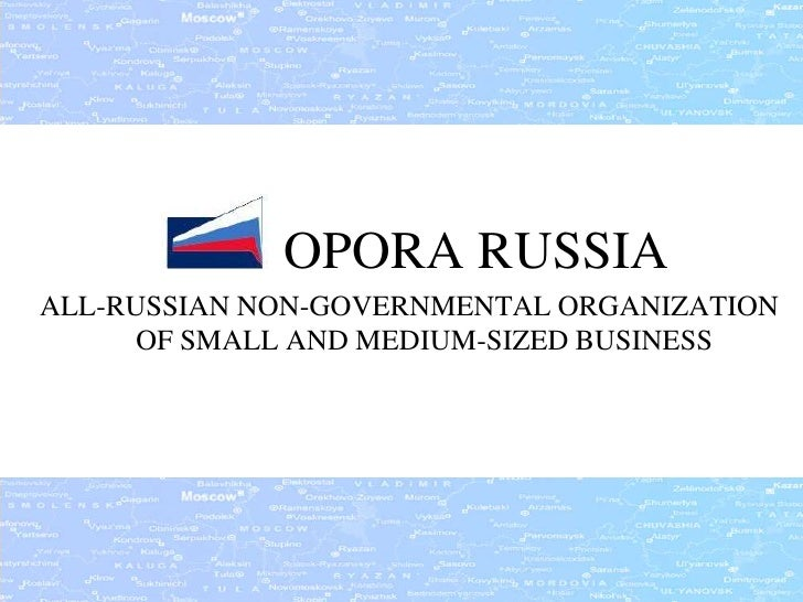 OPORA RUSSIAALL-RUSSIAN NON-GOVERNMENTAL ORGANIZATION      OF SMALL AND MEDIUM-SIZED BUSINESS