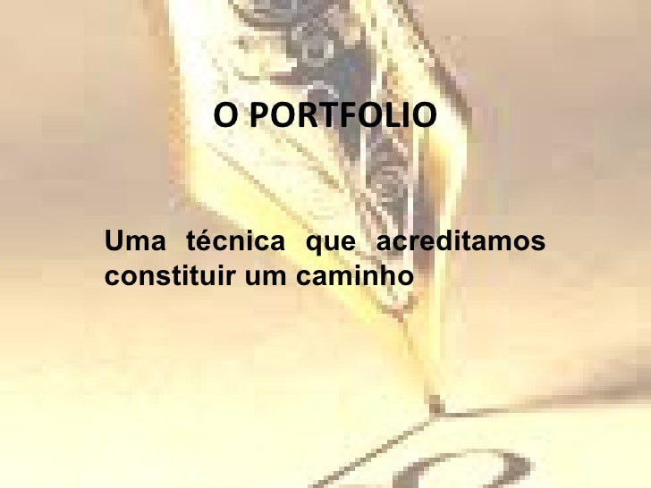O PORTFOLIO Uma técnica que acreditamos constituir um caminho