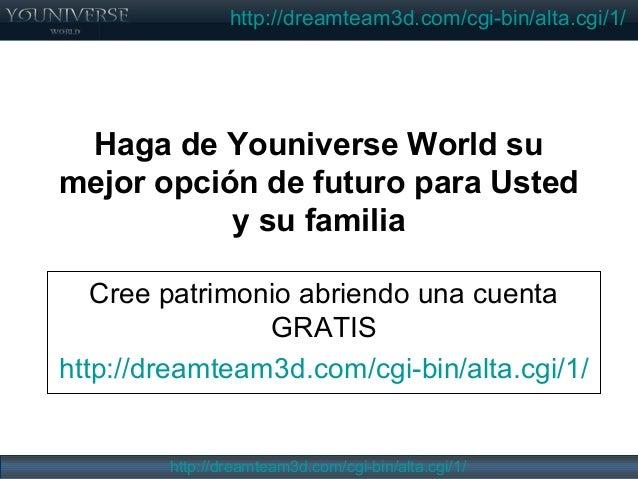 http://dreamteam3d.com/cgi-bin/alta.cgi/1/ http://dreamteam3d.com/cgi-bin/alta.cgi/1/ Haga de Youniverse World su mejor op...