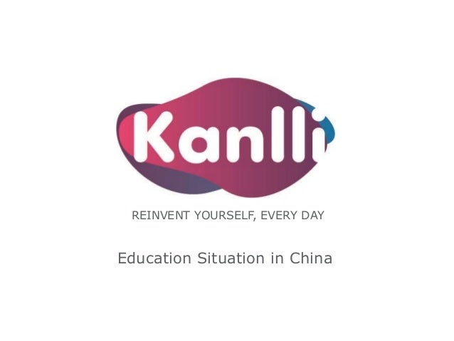 REINVENT YOURSELF, EVERY DAY Education Situation in China