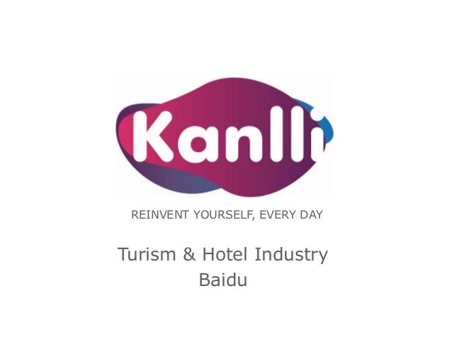REINVENT YOURSELF, EVERY DAY  Turism & Hotel Industry Baidu