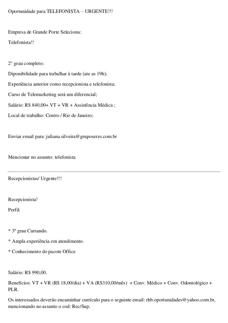 Oportunidade para TELEFONISTA – URGENTE!!!Empresa de Grande Porte Seleciona:Telefonista!!2° grau completo;Diponibilidade p...
